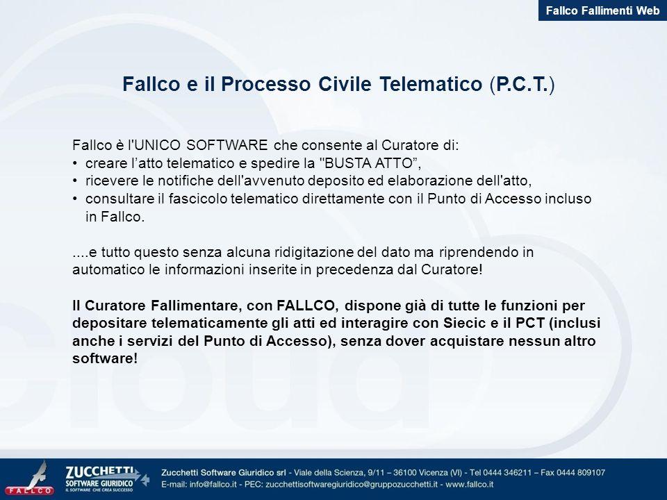 Fallco e il Processo Civile Telematico (P.C.T.) Fallco è l'UNICO SOFTWARE che consente al Curatore di: creare latto telematico e spedire la