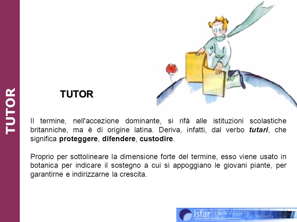 tutor aziendale, tutor scolastico, tutor universitario, web-tutor, tutor di rete, studenti tutor, tutor di classe, tutor di stage, tutor della formazione,...