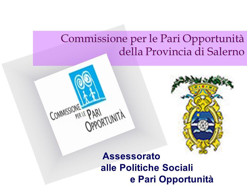 Commissione per le Pari Opportunità della Provincia di Salerno Assessorato alle Politiche Sociali e Pari Opportunità