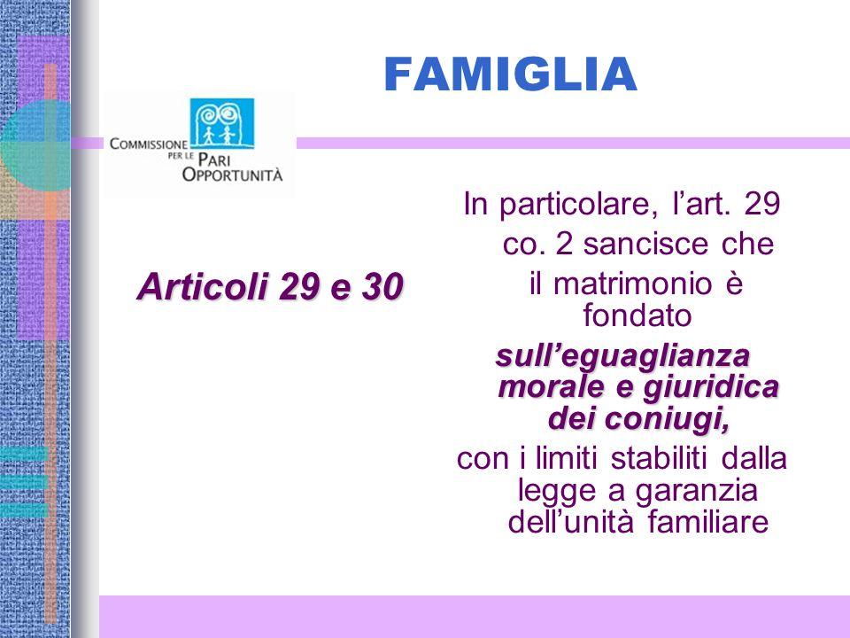 FAMIGLIA Articoli 29 e 30 In particolare, lart.29 co.