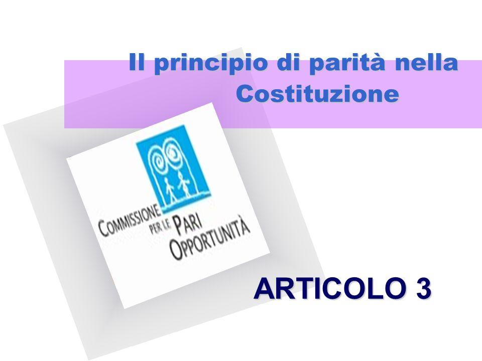 Il principio di parità nella Costituzione ARTICOLO 3