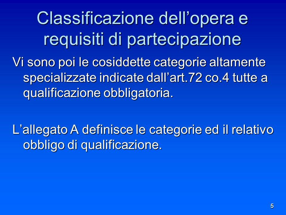 Classificazione dellopera e requisiti di partecipazione Vi sono poi le cosiddette categorie altamente specializzate indicate dallart.72 co.4 tutte a qualificazione obbligatoria.
