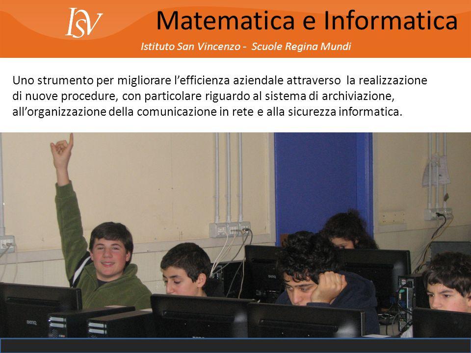 Istituto San Vincenzo - Scuole Regina Mundi Matematica e Informatica Uno strumento per migliorare lefficienza aziendale attraverso la realizzazione di