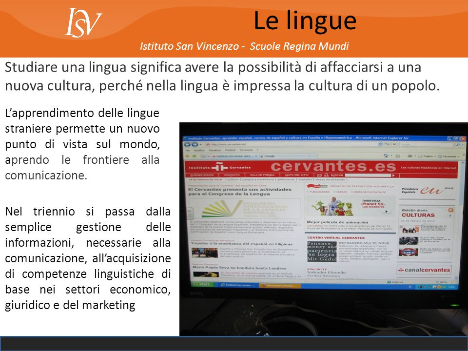 Istituto San Vincenzo - Scuole Regina Mundi Le lingue Studiare una lingua significa avere la possibilità di affacciarsi a una nuova cultura, perché ne