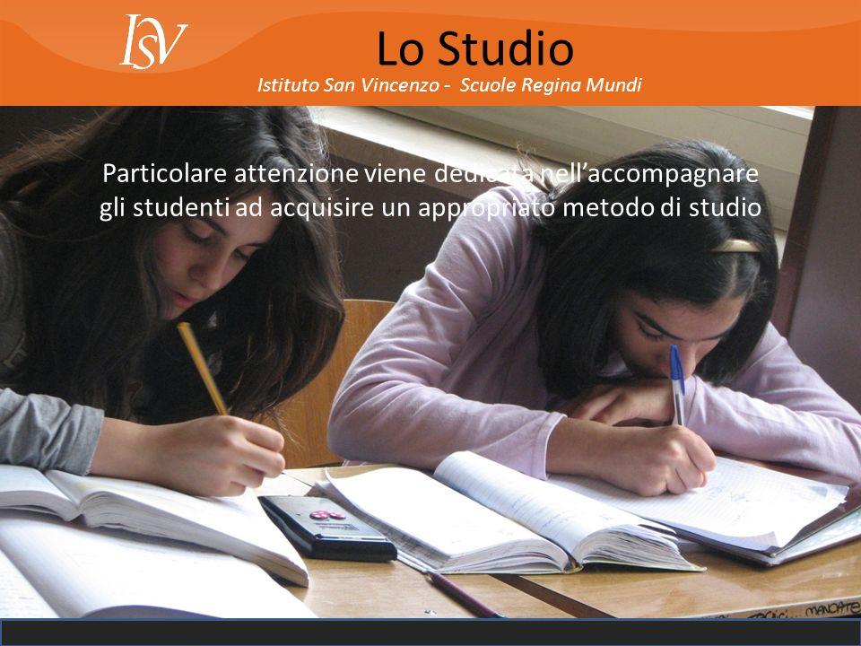 Istituto San Vincenzo - Scuole Regina Mundi Lo Studio Particolare attenzione viene dedicata nellaccompagnare gli studenti ad acquisire un appropriato