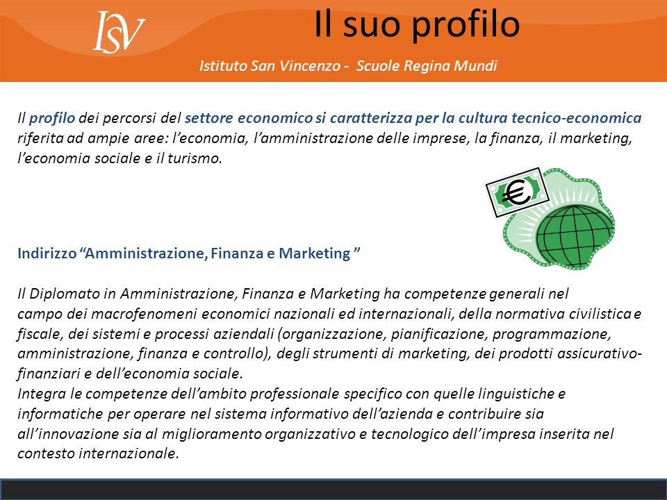 Istituto San Vincenzo - Scuole Regina Mundi Il profilo dei percorsi del settore economico si caratterizza per la cultura tecnico-economica riferita ad