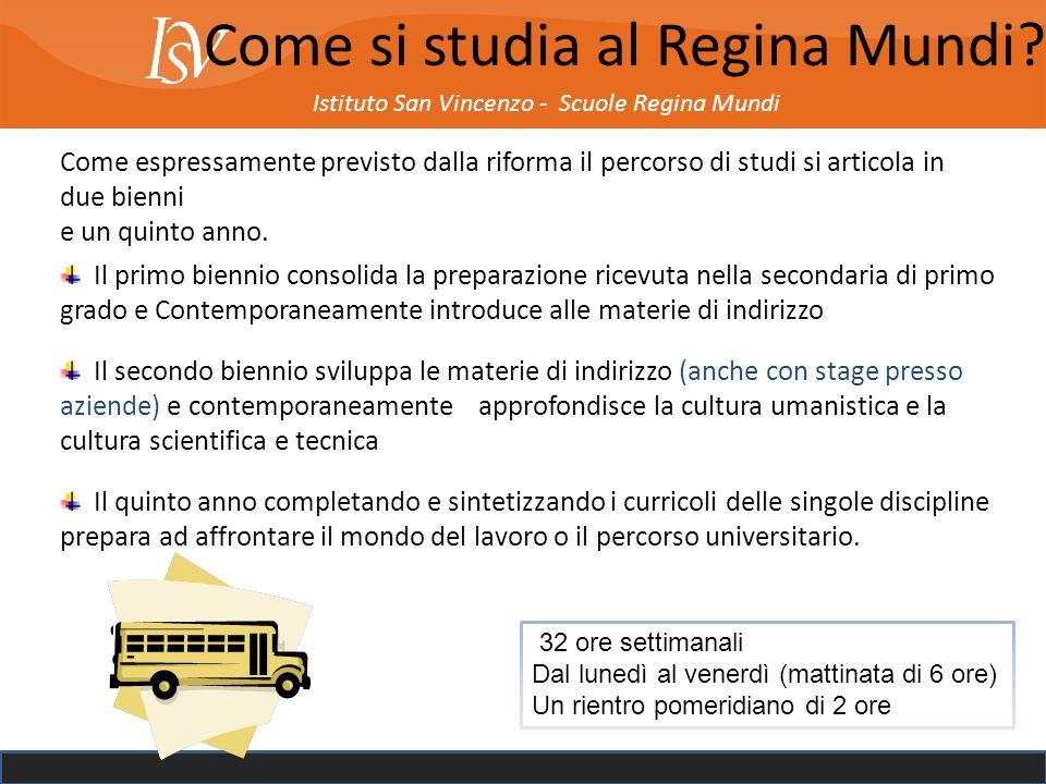 Istituto San Vincenzo - Scuole Regina Mundi Come si studia al Regina Mundi? Come espressamente previsto dalla riforma il percorso di studi si articola