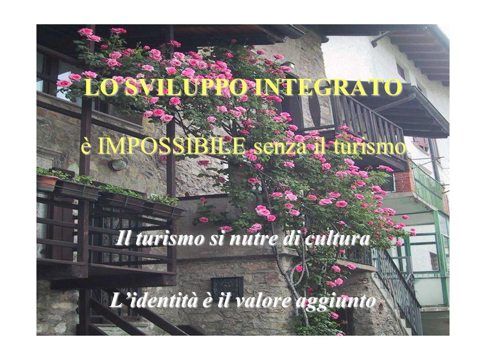 LO SVILUPPO INTEGRATO è IMPOSSIBILE senza il turismo Il turismo si nutre di cultura Lidentità è il valore aggiunto