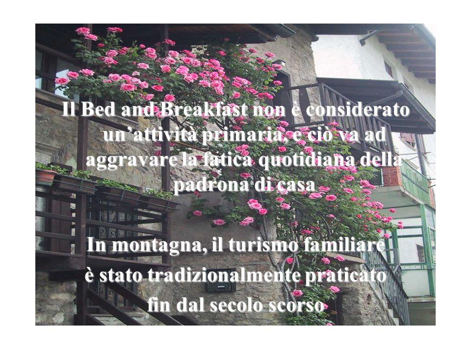 Il Bed and Breakfast non è considerato unattività primaria, e ciò va ad aggravare la fatica quotidiana della padrona di casa In montagna, il turismo f