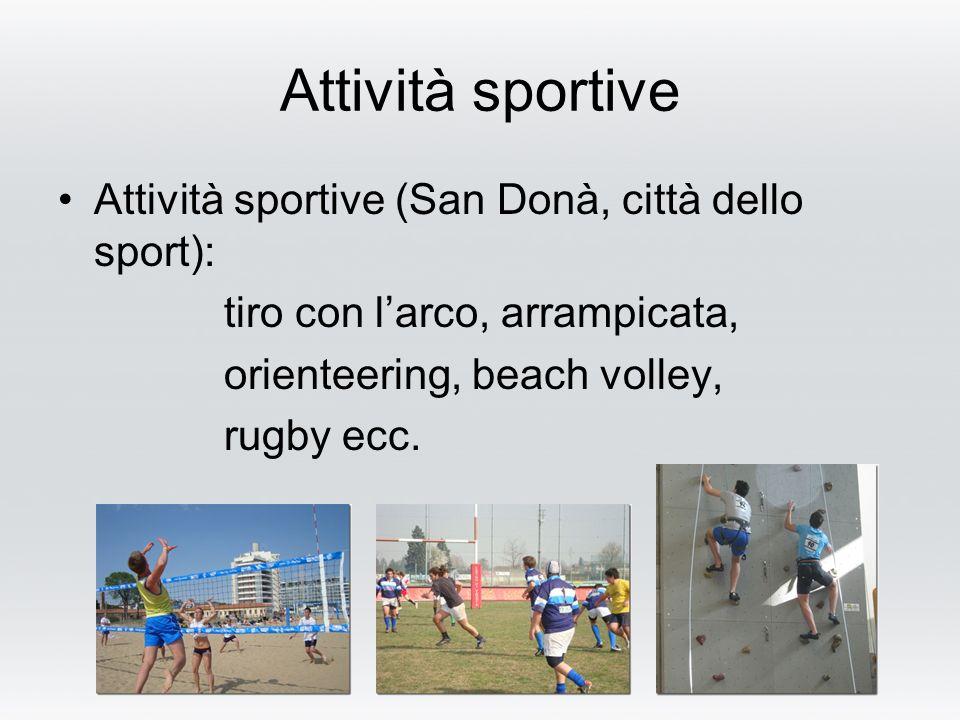 Attività sportive Attività sportive (San Donà, città dello sport): tiro con larco, arrampicata, orienteering, beach volley, rugby ecc.
