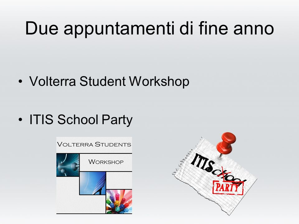 Due appuntamenti di fine anno Volterra Student Workshop ITIS School Party
