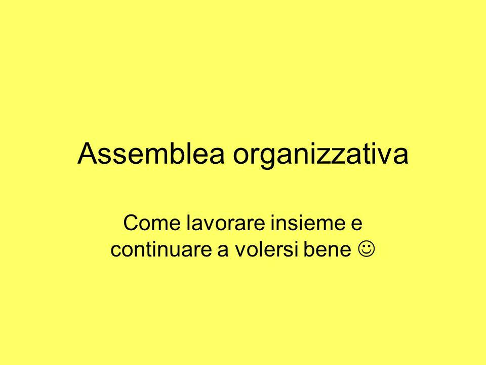 Assemblea organizzativa Come lavorare insieme e continuare a volersi bene
