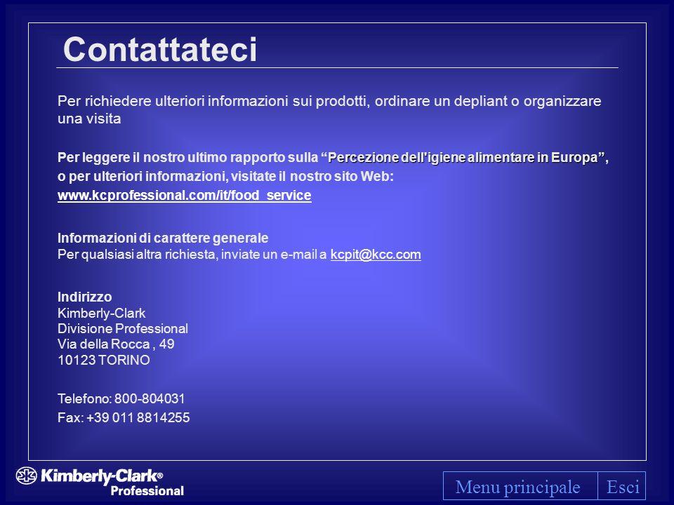 Contattateci Percezione dell igiene alimentare in Europa Per leggere il nostro ultimo rapporto sulla Percezione dell igiene alimentare in Europa, o per ulteriori informazioni, visitate il nostro sito Web: www.kcprofessional.com/it/food_service Informazioni di carattere generale Per qualsiasi altra richiesta, inviate un e-mail a kcpit@kcc.com Indirizzo Kimberly-Clark Divisione Professional Via della Rocca, 49 10123 TORINO Telefono: 800-804031 Fax: +39 011 8814255 Per richiedere ulteriori informazioni sui prodotti, ordinare un depliant o organizzare una visita Menu principaleEsci