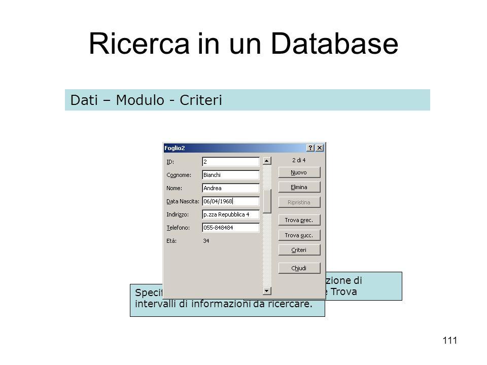 111 Ricerca in un Database Dati – Modulo - Criteri Specificare le informazioni o gli intervalli di informazioni da ricercare. Inserita la condizione d