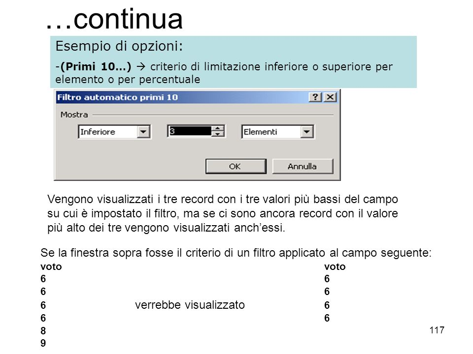 117 …continua Esempio di opzioni: -(Primi 10…) criterio di limitazione inferiore o superiore per elemento o per percentuale Se la finestra sopra fosse