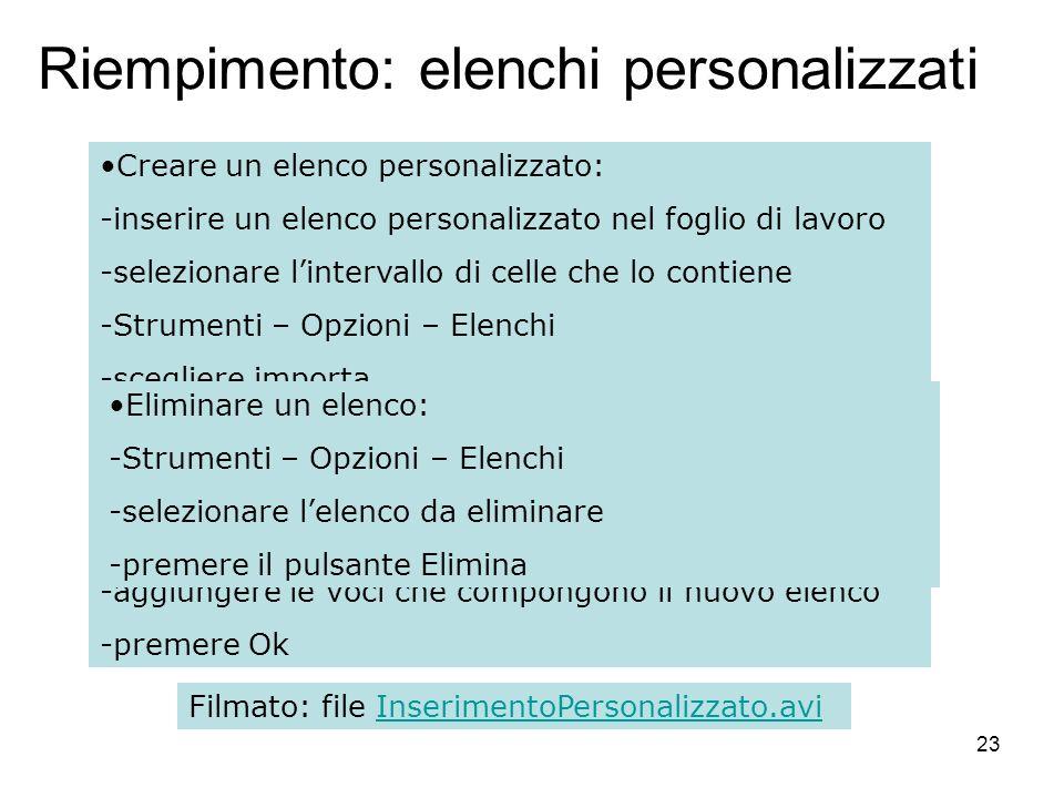 23 Riempimento: elenchi personalizzati Creare un elenco personalizzato: -inserire un elenco personalizzato nel foglio di lavoro -selezionare linterval