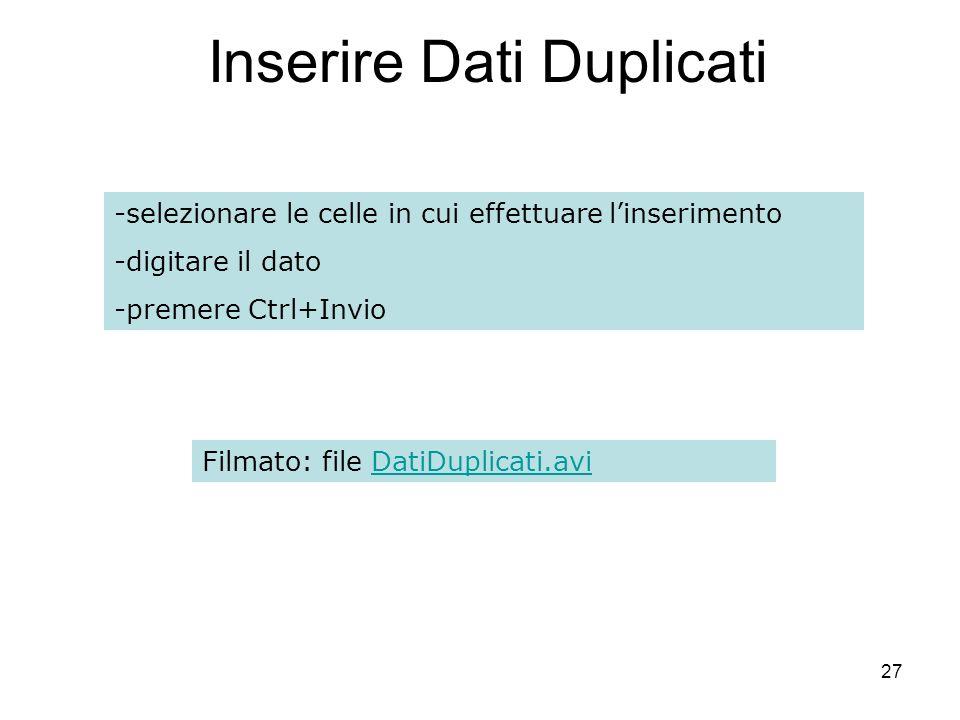 27 Inserire Dati Duplicati -selezionare le celle in cui effettuare linserimento -digitare il dato -premere Ctrl+Invio Filmato: file DatiDuplicati.aviDatiDuplicati.avi