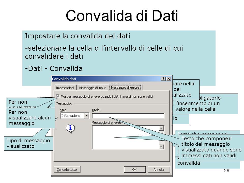 29 Convalida di Dati Impostare la convalida dei dati permette di prevenire inserimenti errati e indesiderati, visualizzando un messaggio di errore/att