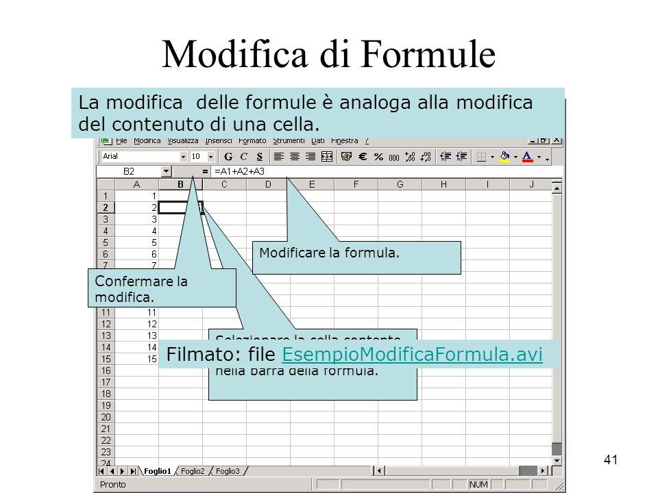 41 Selezionare la cella contente la formula. La formula appare nella barra della formula. Modificare la formula. Co nfermare la modifica. Modifica di