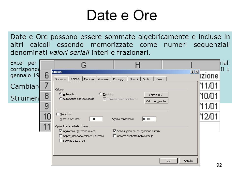 92 Date e Ore Date e Ore possono essere sommate algebricamente e incluse in altri calcoli essendo memorizzate come numeri sequenziali denominati valori seriali interi e frazionari.