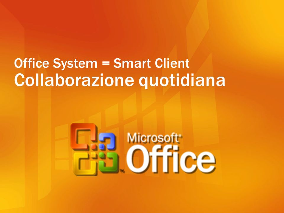 Office System = Smart Client Collaborazione quotidiana