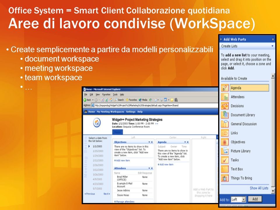 Office System = Smart Client Collaborazione quotidiana Aree di lavoro condivise (WorkSpace) Create semplicemente a partire da modelli personalizzabili document workspace meeting workspace team workspace …