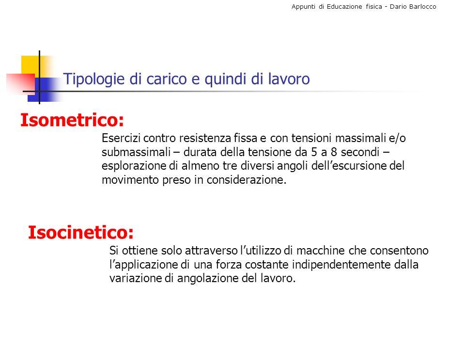 Appunti di Educazione fisica - Dario Barlocco Tipologie di carico e quindi di lavoro Isometrico: Esercizi contro resistenza fissa e con tensioni massi