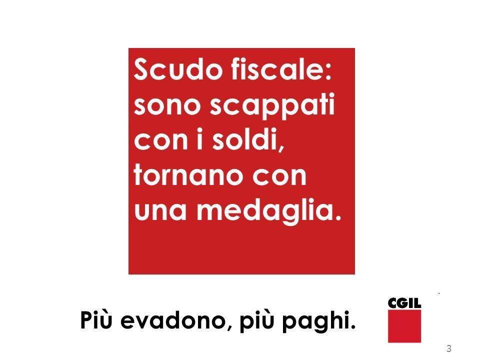 venerdì 12 marzo sciopero generale per lintera giornata FISAC CGIL 3 Scudo fiscale: sono scappati con i soldi, tornano con una medaglia. Più evadono,