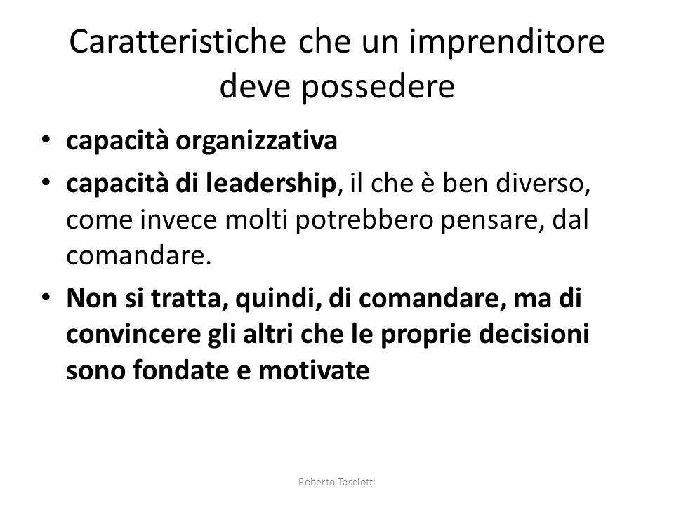 Caratteristiche che un imprenditore deve possedere capacità organizzativa capacità di leadership, il che è ben diverso, come invece molti potrebbero p