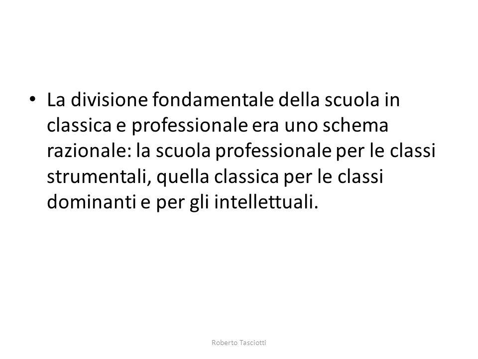 La divisione fondamentale della scuola in classica e professionale era uno schema razionale: la scuola professionale per le classi strumentali, quella
