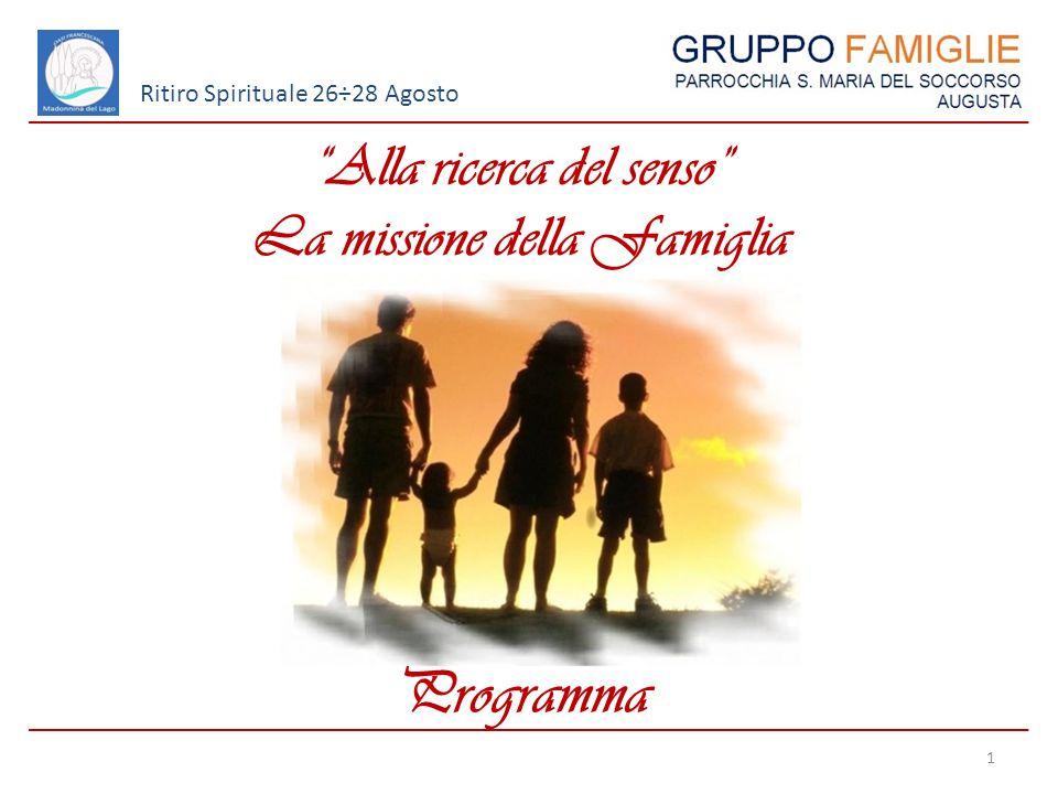Alla ricerca del senso La missione della Famiglia 1 Ritiro Spirituale 26÷28 Agosto Programma