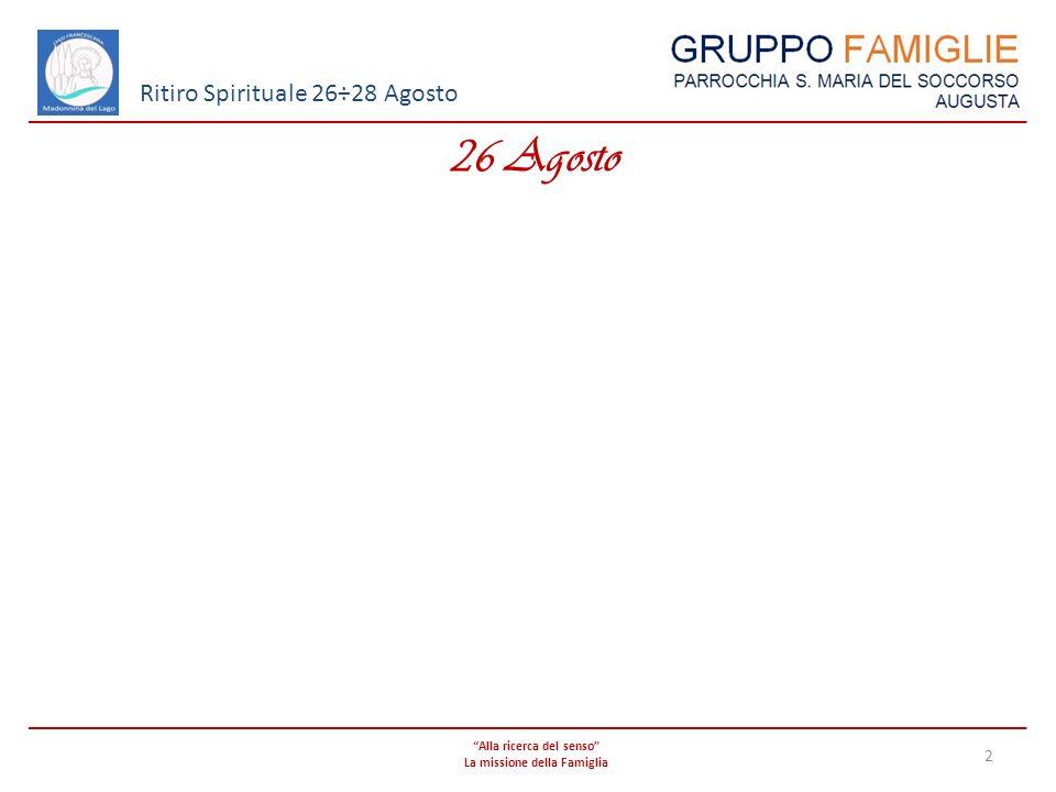 Alla ricerca del senso La missione della Famiglia 2 Ritiro Spirituale 26÷28 Agosto 26 Agosto