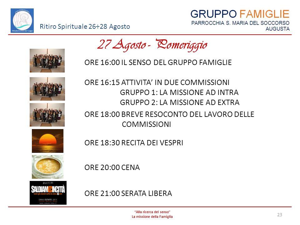 Alla ricerca del senso La missione della Famiglia 23 Ritiro Spirituale 26÷28 Agosto 27 Agosto - Pomeriggio ORE 16:00 IL SENSO DEL GRUPPO FAMIGLIE ORE