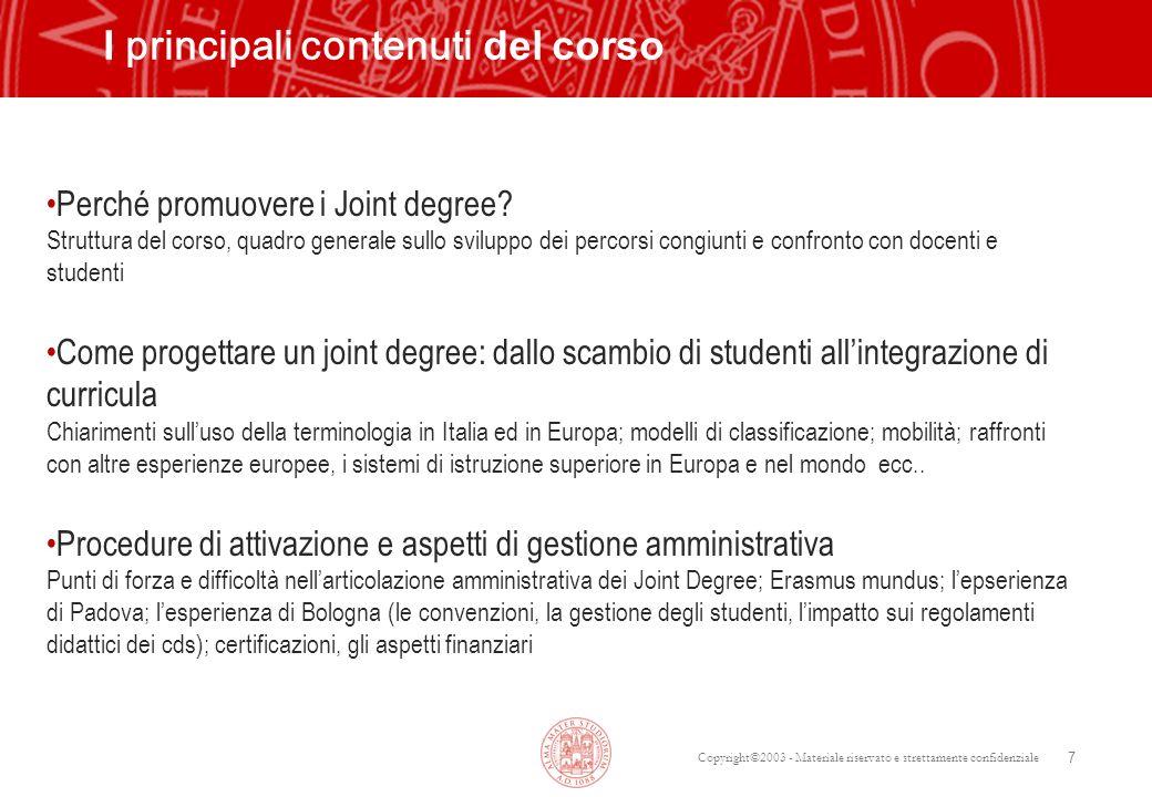 Copyright©2003 - Materiale riservato e strettamente confidenziale 7 I principali contenuti del corso Perché promuovere i Joint degree? Struttura del c