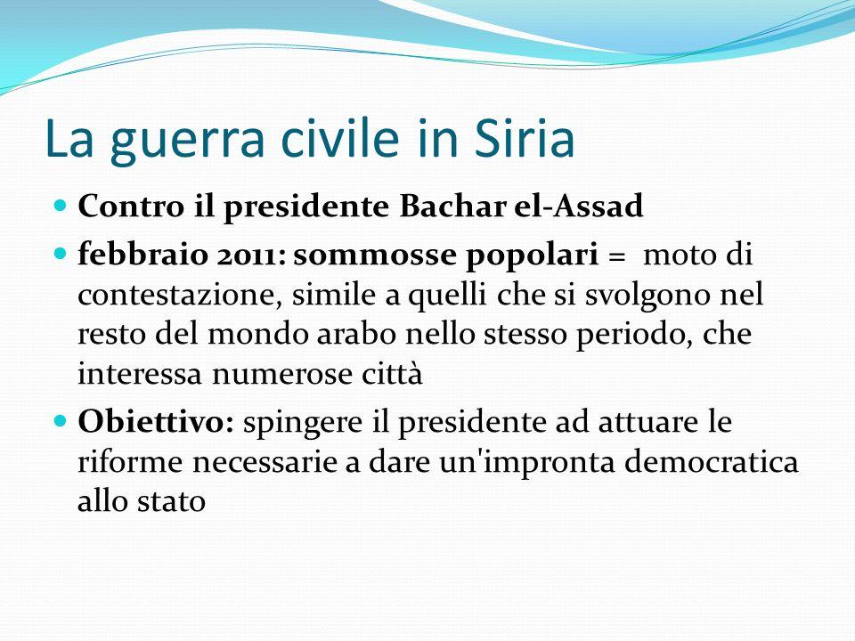La guerra civile in Siria Contro il presidente Bachar el-Assad febbraio 2011: sommosse popolari = moto di contestazione, simile a quelli che si svolgo