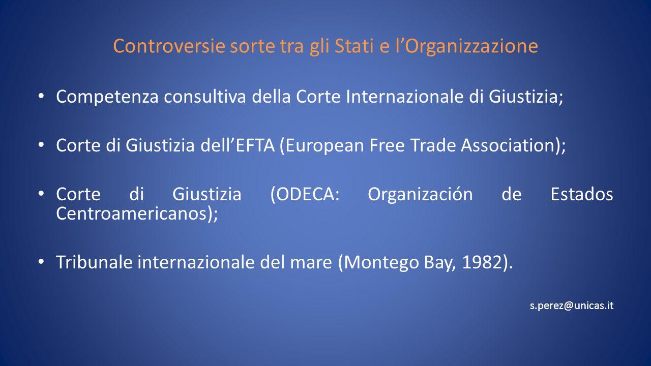 Controversie sorte tra gli Stati e lOrganizzazione Competenza consultiva della Corte Internazionale di Giustizia; Corte di Giustizia dellEFTA (European Free Trade Association); Corte di Giustizia (ODECA: Organización de Estados Centroamericanos); Tribunale internazionale del mare (Montego Bay, 1982).