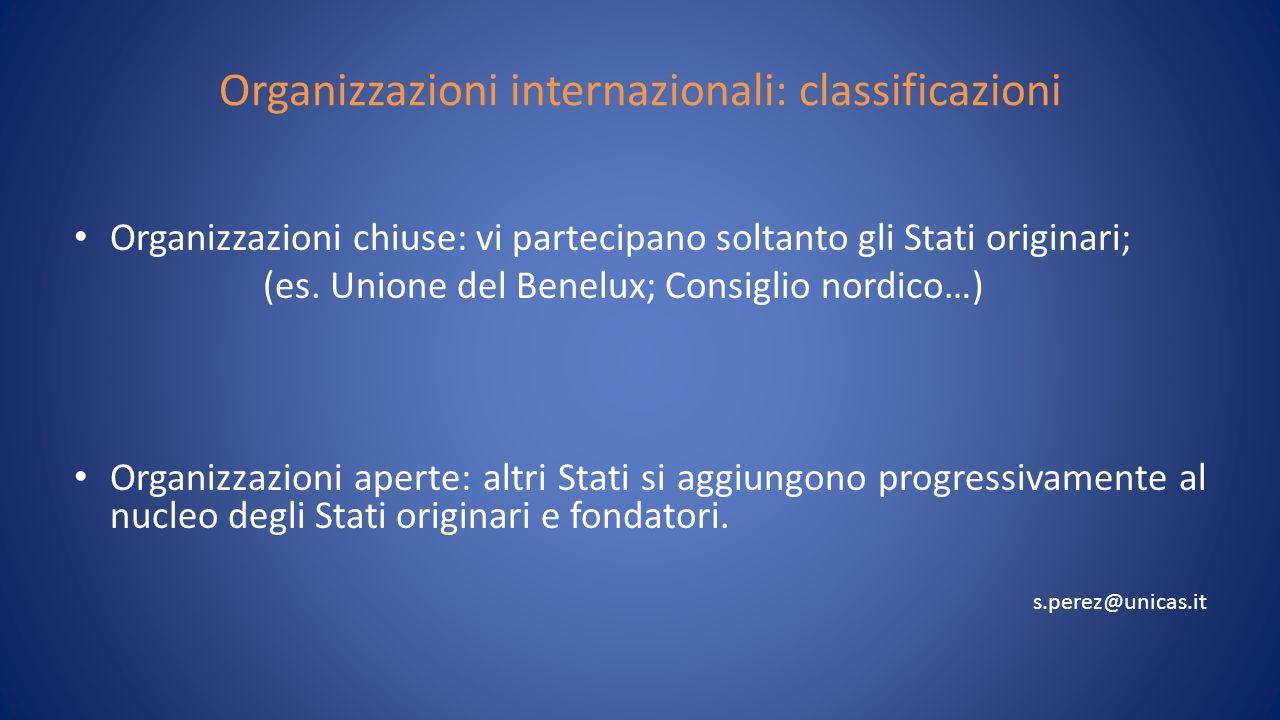 Organizzazioni internazionali: classificazioni Organizzazioni chiuse: vi partecipano soltanto gli Stati originari; (es. Unione del Benelux; Consiglio