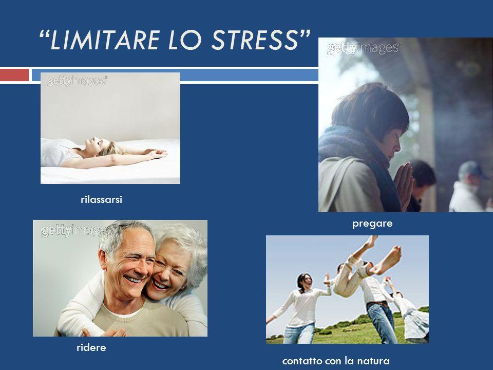 LIMITARE LO STRESS rilassarsi pregare contatto con la natura ridere
