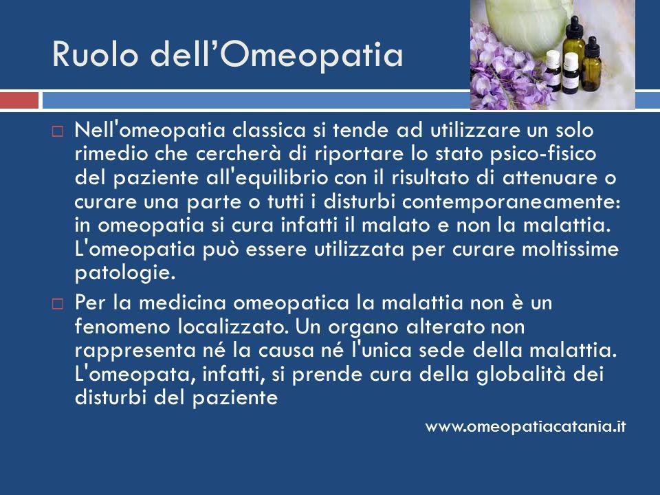 Ruolo dellOmeopatia Nell'omeopatia classica si tende ad utilizzare un solo rimedio che cercherà di riportare lo stato psico-fisico del paziente all'eq