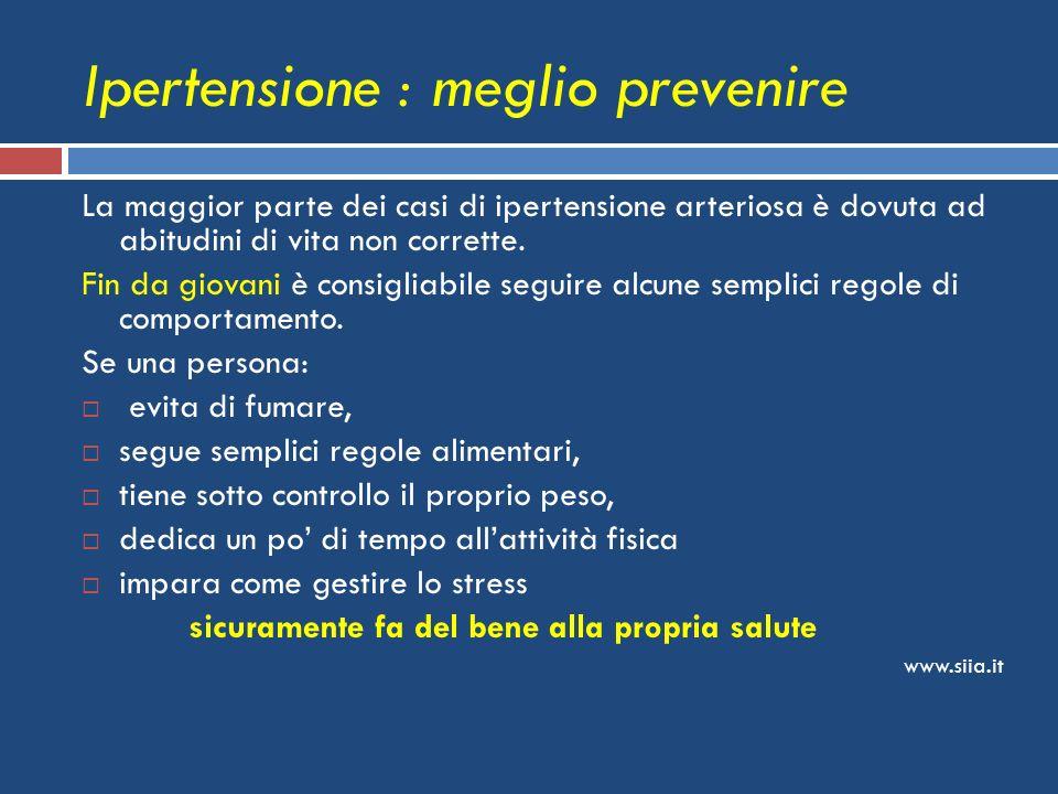 Ipertensione : meglio prevenire La maggior parte dei casi di ipertensione arteriosa è dovuta ad abitudini di vita non corrette. Fin da giovani è consi