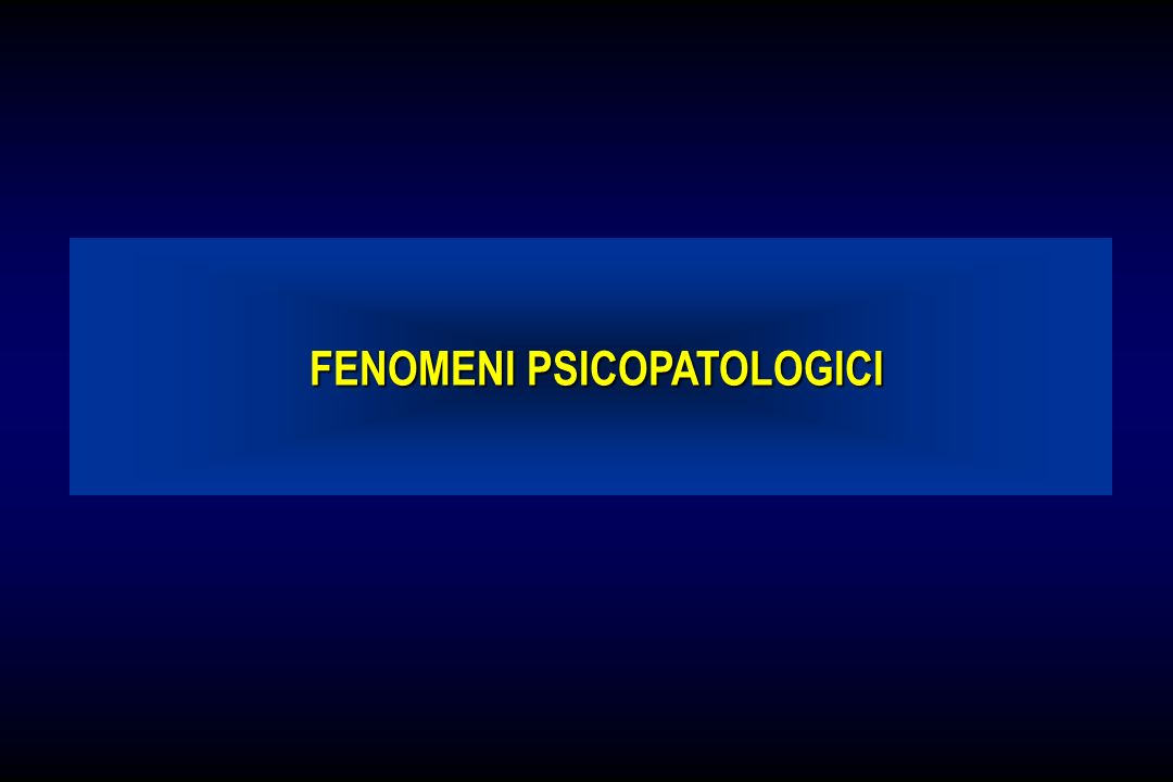 FENOMENI PSICOPATOLOGICI FENOMENI PSICOPATOLOGICI