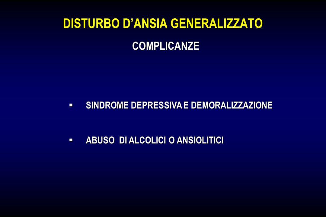 DISTURBO DANSIA GENERALIZZATO SINDROME DEPRESSIVA E DEMORALIZZAZIONE SINDROME DEPRESSIVA E DEMORALIZZAZIONE ABUSO DI ALCOLICI O ANSIOLITICI ABUSO DI A