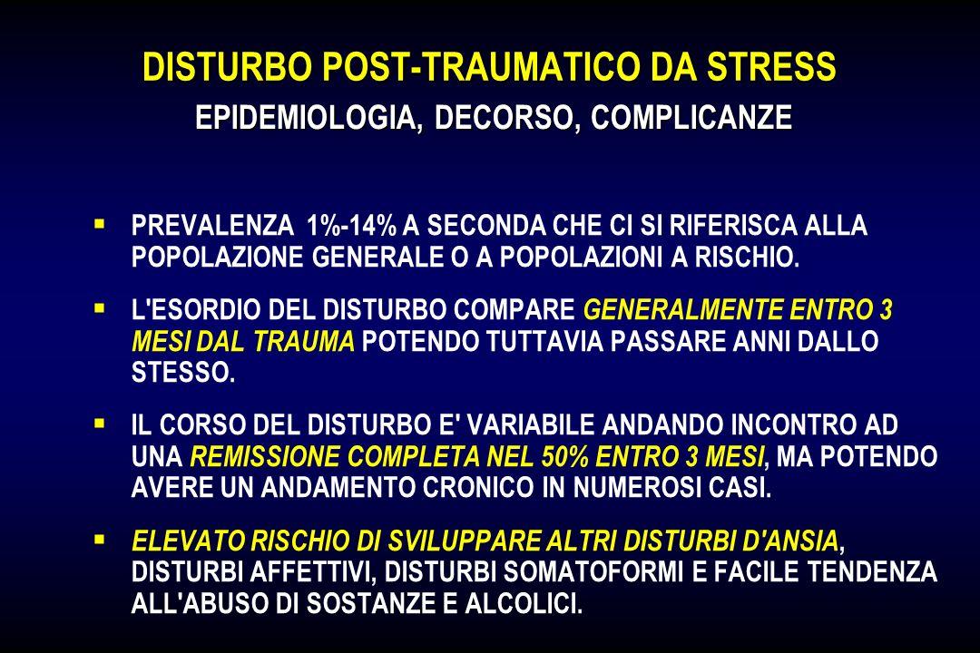 DISTURBO POST-TRAUMATICO DA STRESS PREVALENZA 1%-14% A SECONDA CHE CI SI RIFERISCA ALLA POPOLAZIONE GENERALE O A POPOLAZIONI A RISCHIO. L'ESORDIO DEL
