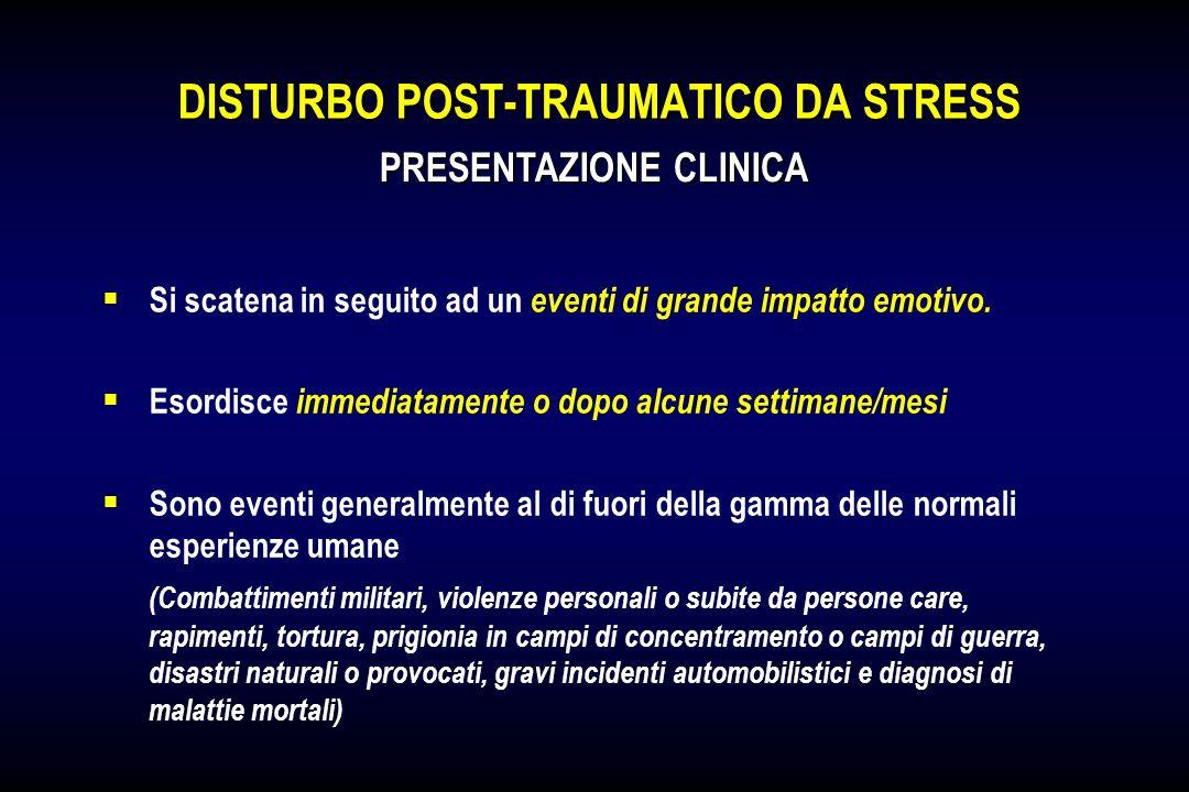 DISTURBO POST-TRAUMATICO DA STRESS Si scatena in seguito ad un eventi di grande impatto emotivo. Esordisce immediatamente o dopo alcune settimane/mesi