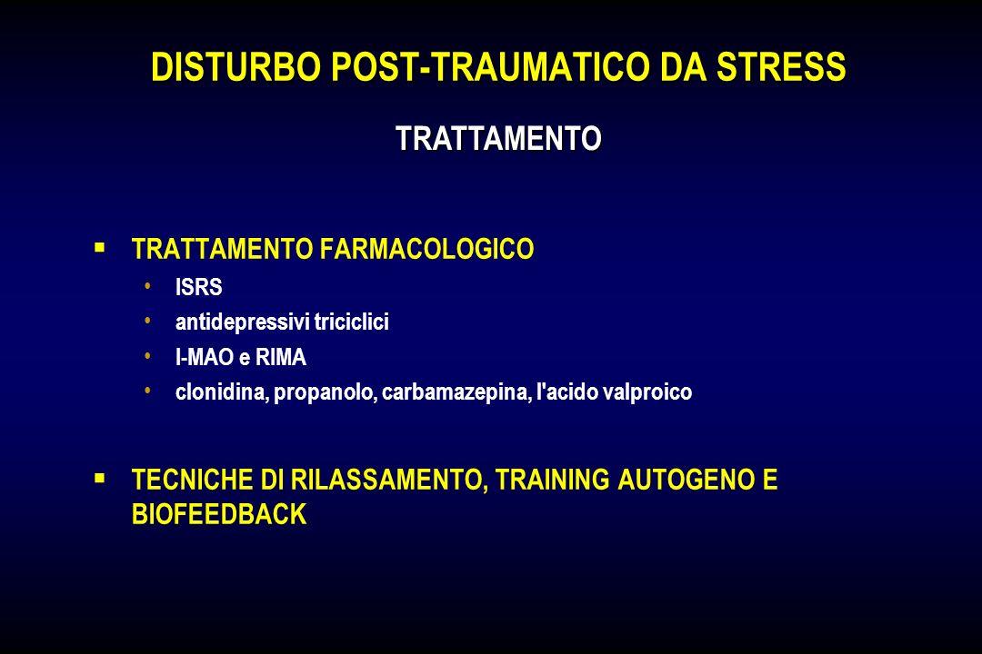 DISTURBO POST-TRAUMATICO DA STRESS TRATTAMENTO FARMACOLOGICO ISRS antidepressivi triciclici I-MAO e RIMA clonidina, propanolo, carbamazepina, l'acido