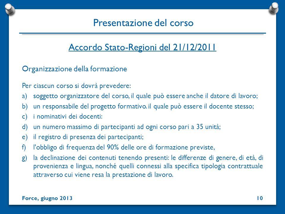 Presentazione del corso Organizzazione della formazione Per ciascun corso si dovrà prevedere: a)soggetto organizzatore del corso, il quale può essere
