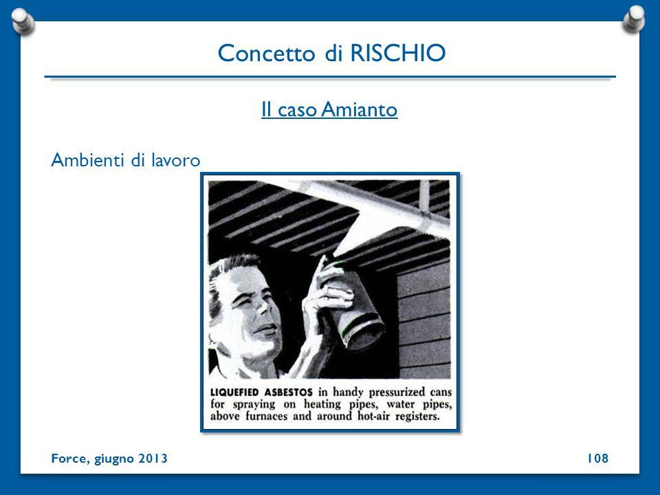 Ambienti di lavoro Concetto di RISCHIO Force, giugno 2013 Il caso Amianto 108