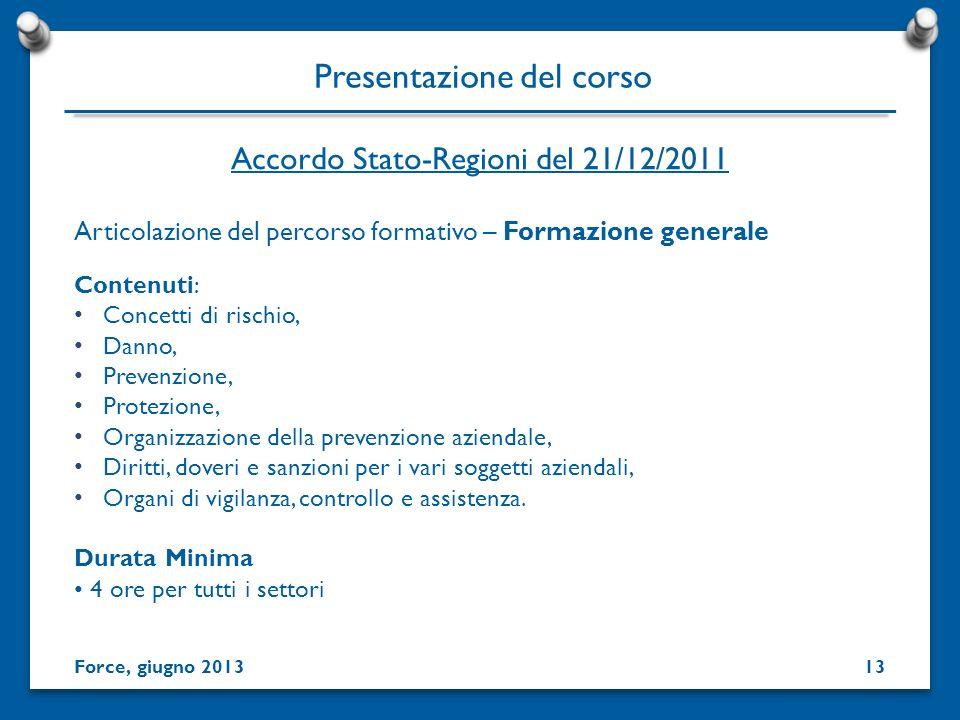 Presentazione del corso Articolazione del percorso formativo – Formazione generale Contenuti: Concetti di rischio, Danno, Prevenzione, Protezione, Org