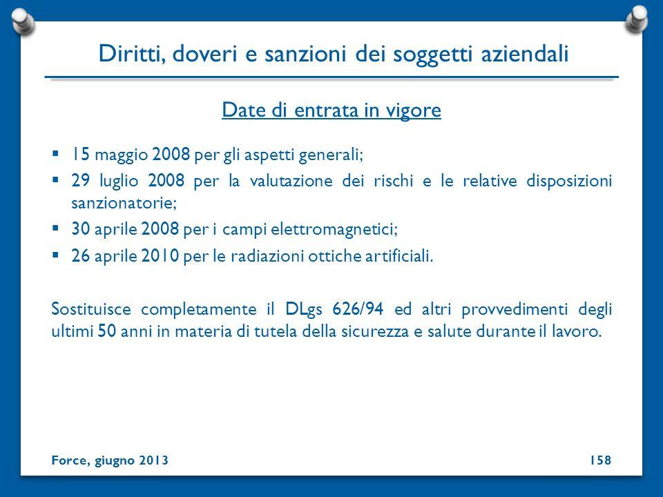 15 maggio 2008 per gli aspetti generali; 29 luglio 2008 per la valutazione dei rischi e le relative disposizioni sanzionatorie; 30 aprile 2008 per i c