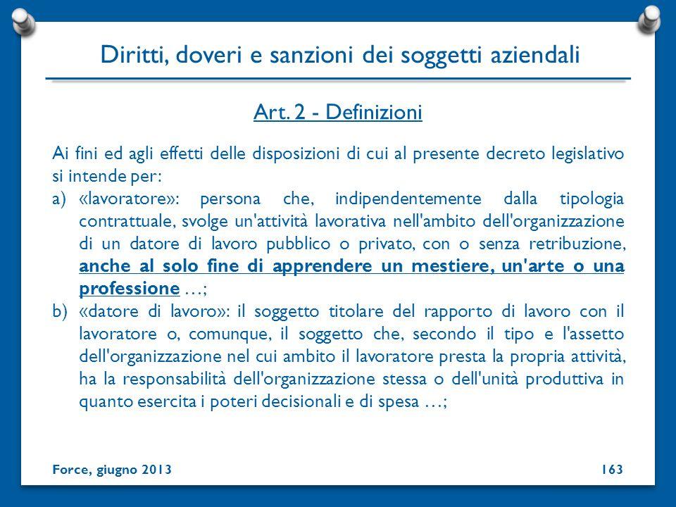 Ai fini ed agli effetti delle disposizioni di cui al presente decreto legislativo si intende per: a)«lavoratore»: persona che, indipendentemente dalla